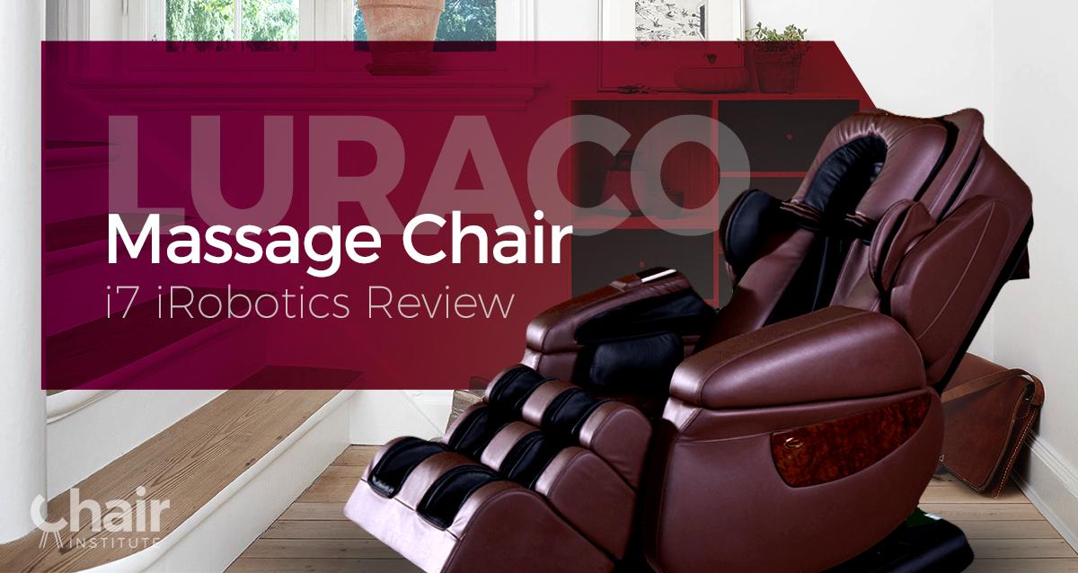 Luraco Massage Chair i7 iRobotics Review 2018 - Chair Institute