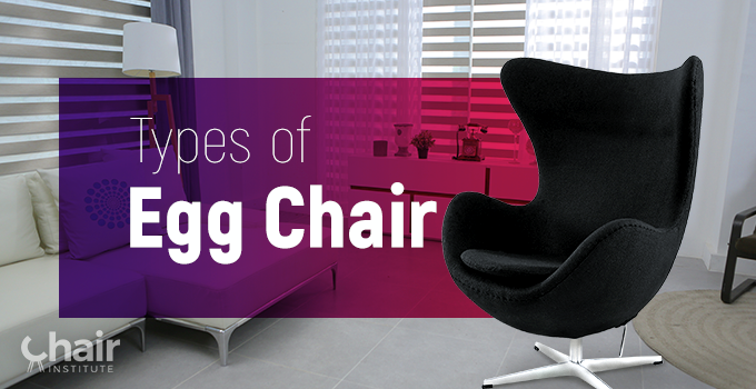 Types Of Egg Chairs An Examination And Overview December 2020