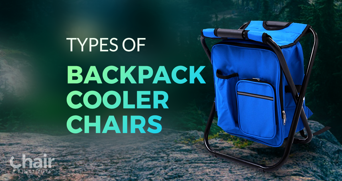 The Different Types Of Backpack Cooler Chairs Today July