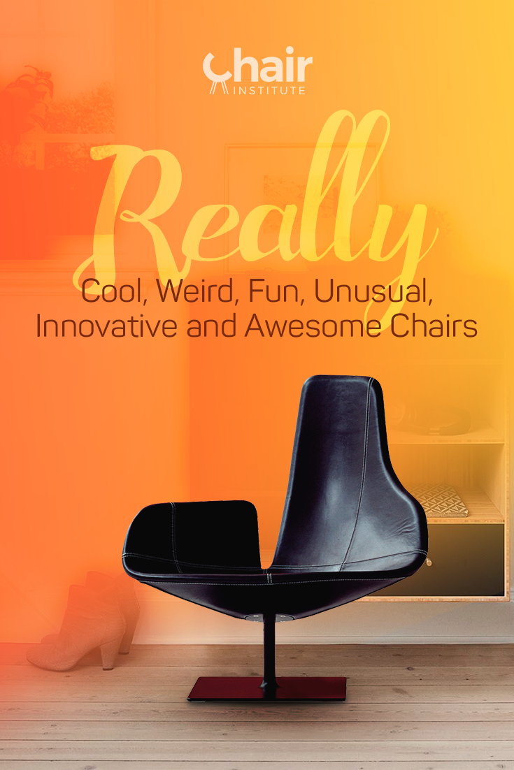 There are chairs, and then there are chairs.  We're talking about furniture that exists on the bleeding edge of creativity and innovation.