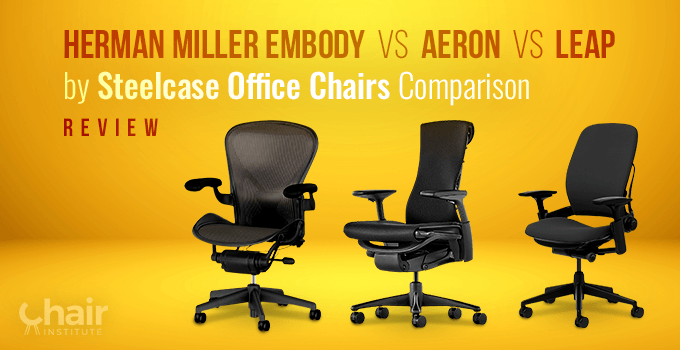 The Herman Miller Aeron, Embody and Steelcase Leap Office Chairs