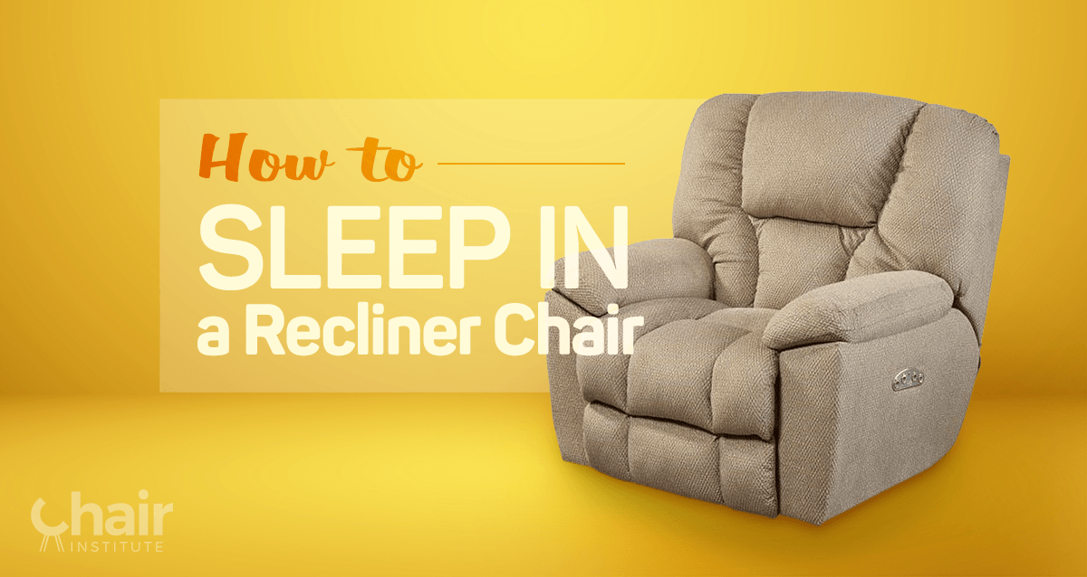 How To Sleep In A Recliner Chair And Why You Should Own One